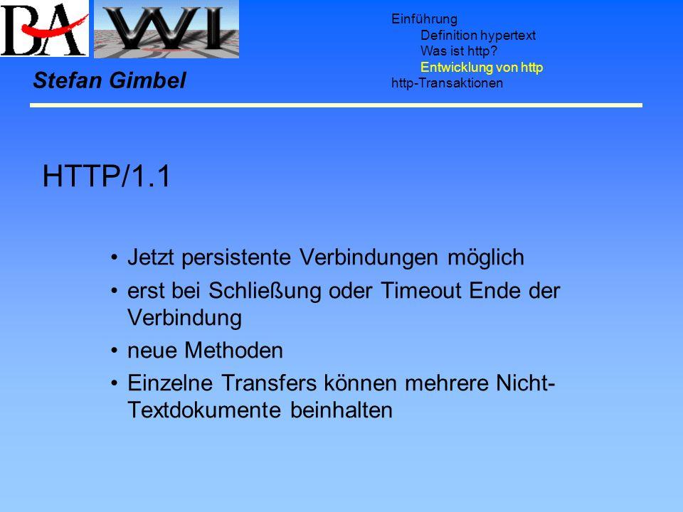 Einführung Definition hypertext Was ist http? Entwicklung von http http-Transaktionen Stefan Gimbel HTTP/1.1 Jetzt persistente Verbindungen möglich er