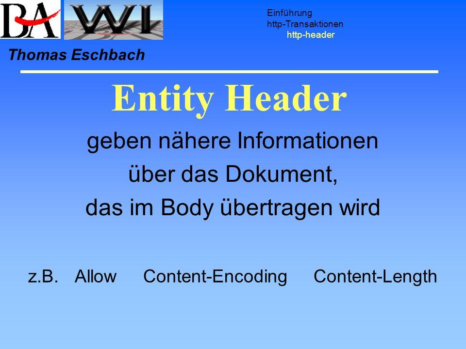 Entity Header Einführung http-Transaktionen http-header Thomas Eschbach geben nähere Informationen über das Dokument, das im Body übertragen wird z.B.