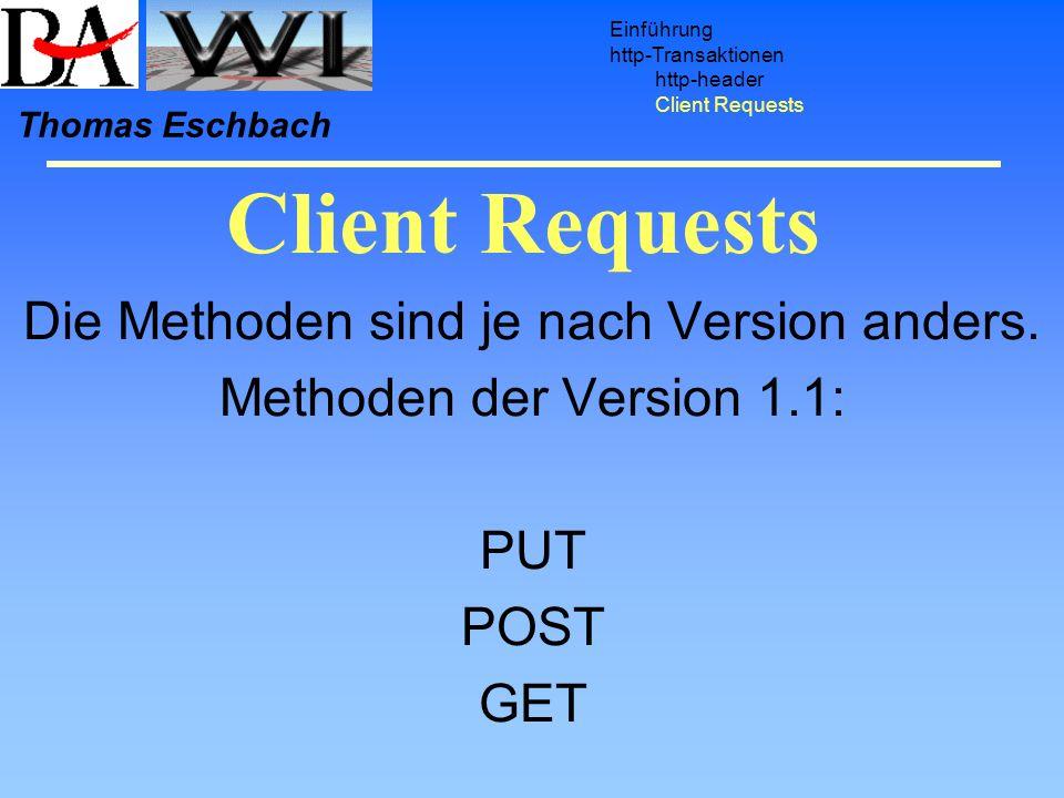 Client Requests Einführung http-Transaktionen http-header Client Requests Thomas Eschbach Die Methoden sind je nach Version anders. Methoden der Versi