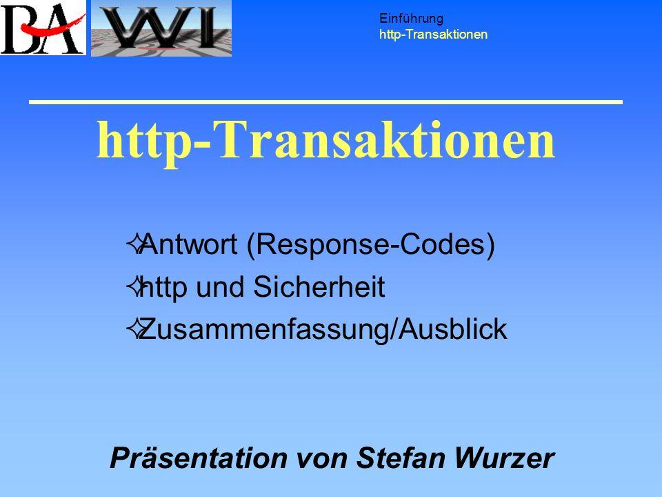 http-Transaktionen Einführung http-Transaktionen Antwort (Response-Codes) http und Sicherheit Zusammenfassung/Ausblick Präsentation von Stefan Wurzer