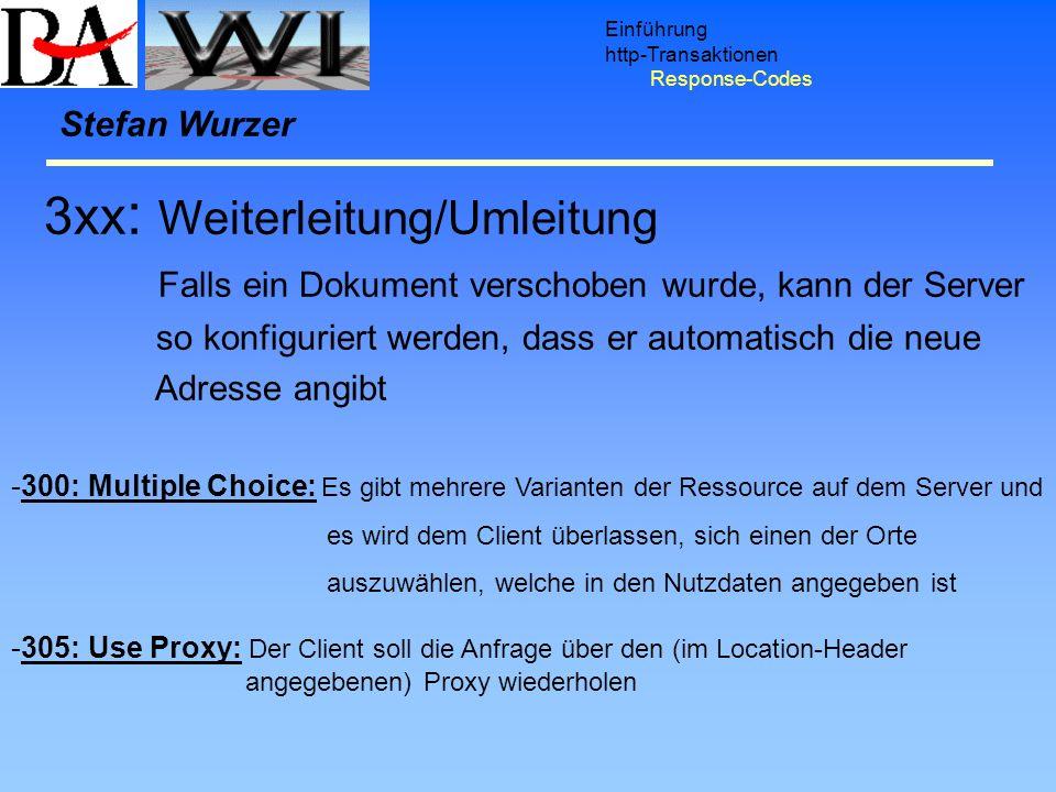Einführung http-Transaktionen Response-Codes Stefan Wurzer -300: Multiple Choice: Es gibt mehrere Varianten der Ressource auf dem Server und es wird d