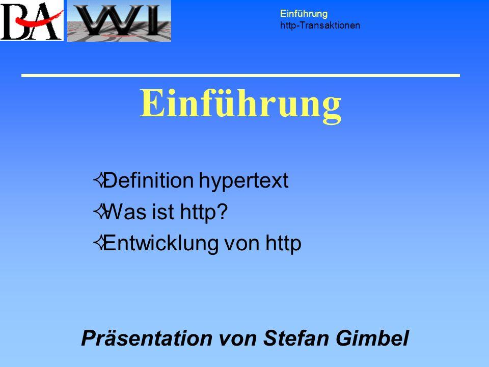 Einführung http-Transaktionen Definition hypertext Was ist http? Entwicklung von http Präsentation von Stefan Gimbel