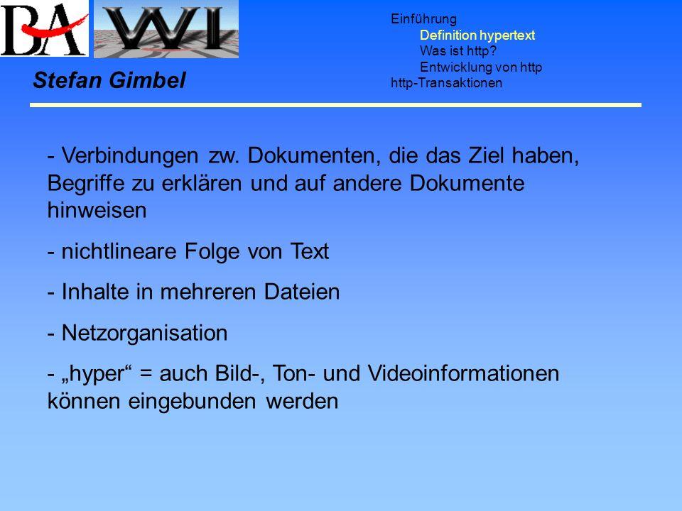 Einführung Definition hypertext Was ist http? Entwicklung von http http-Transaktionen Stefan Gimbel - Verbindungen zw. Dokumenten, die das Ziel haben,