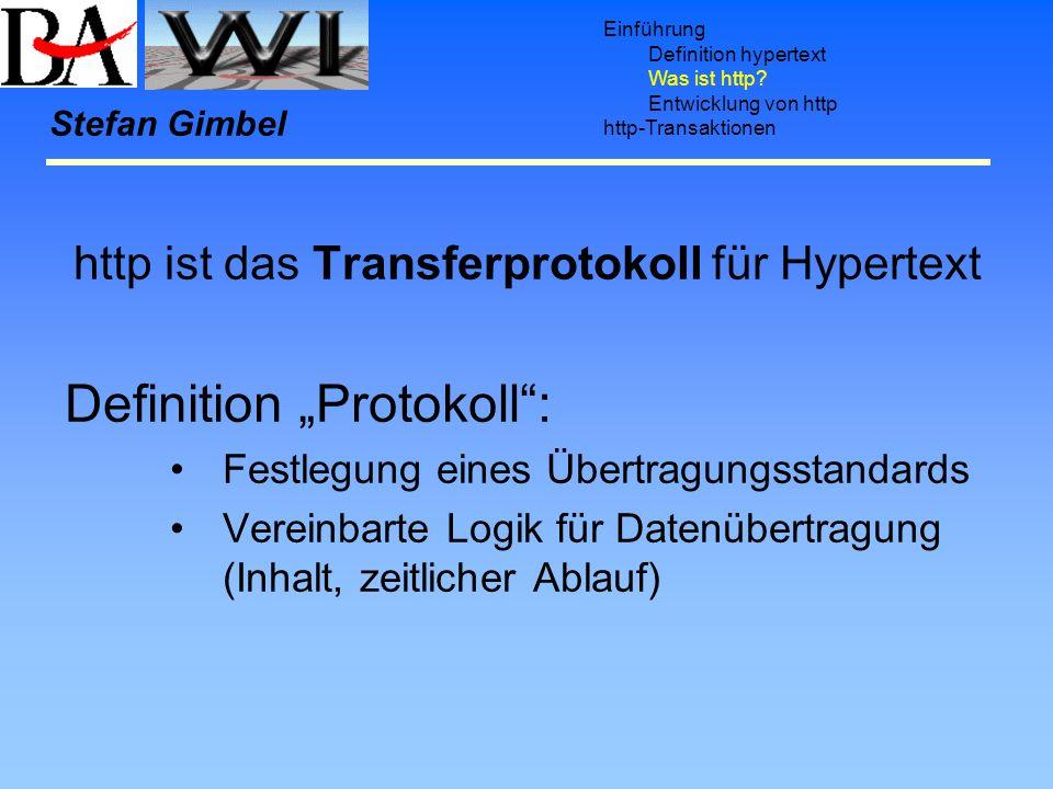 Einführung Definition hypertext Was ist http? Entwicklung von http http-Transaktionen Stefan Gimbel http ist das Transferprotokoll für Hypertext Defin