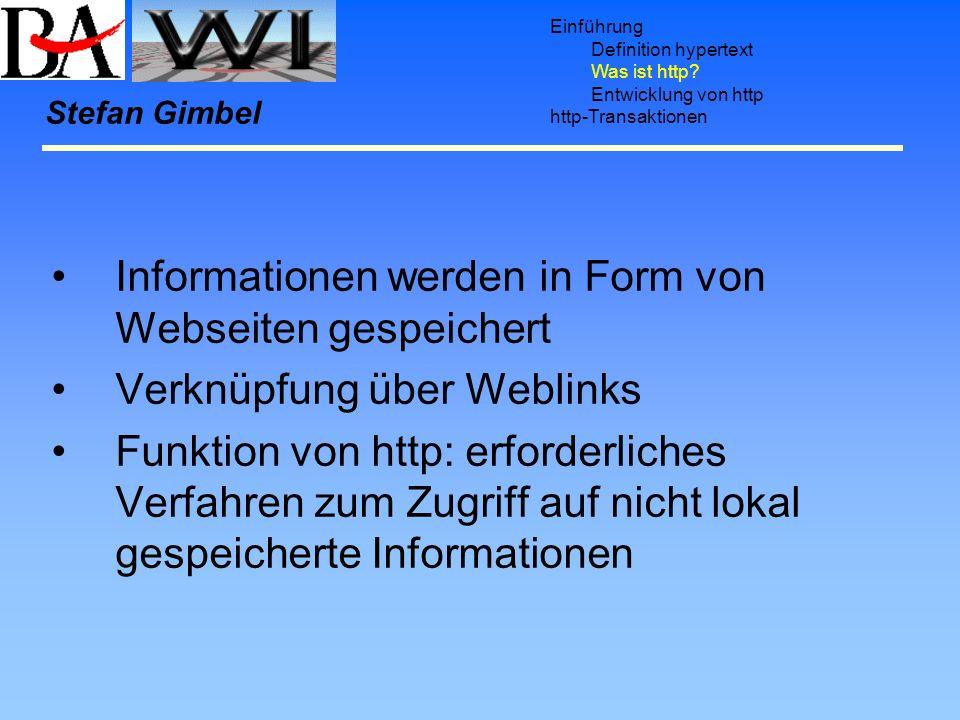 Einführung Definition hypertext Was ist http? Entwicklung von http http-Transaktionen Stefan Gimbel Informationen werden in Form von Webseiten gespeic