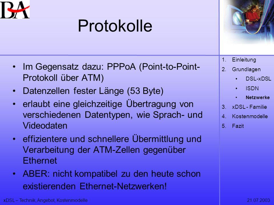 xDSL – Technik, Angebot, Kostenmodelle21.07.2003 Protokolle Im Gegensatz dazu: PPPoA (Point-to-Point- Protokoll über ATM) Datenzellen fester Länge (53