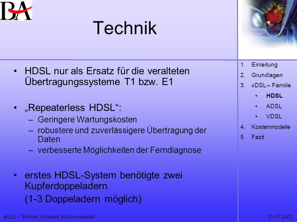 xDSL – Technik, Angebot, Kostenmodelle21.07.2003 Technik HDSL nur als Ersatz für die veralteten Übertragungssysteme T1 bzw. E1 Repeaterless HDSL: –Ger