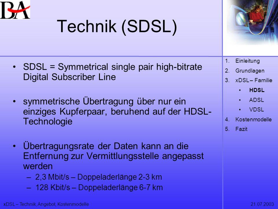 xDSL – Technik, Angebot, Kostenmodelle21.07.2003 Technik (SDSL) SDSL = Symmetrical single pair high-bitrate Digital Subscriber Line symmetrische Übert