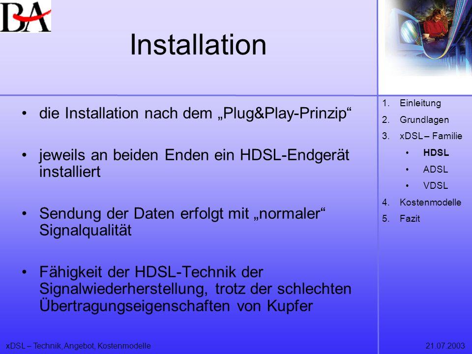 xDSL – Technik, Angebot, Kostenmodelle21.07.2003 Installation die Installation nach dem Plug&Play-Prinzip jeweils an beiden Enden ein HDSL-Endgerät in