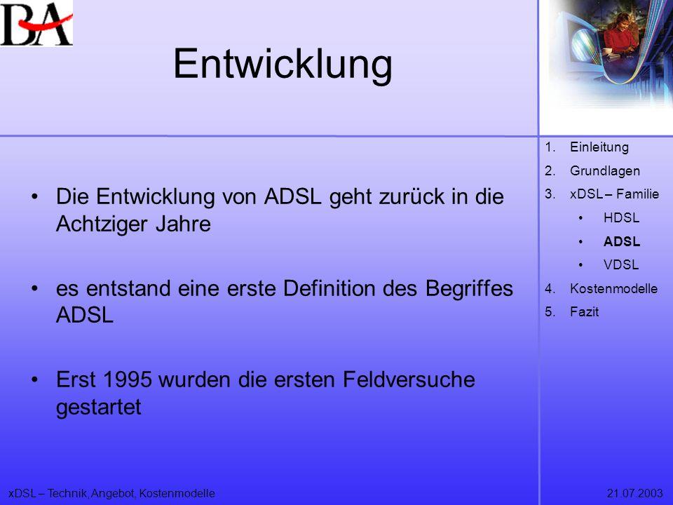 xDSL – Technik, Angebot, Kostenmodelle21.07.2003 Entwicklung Die Entwicklung von ADSL geht zurück in die Achtziger Jahre es entstand eine erste Defini