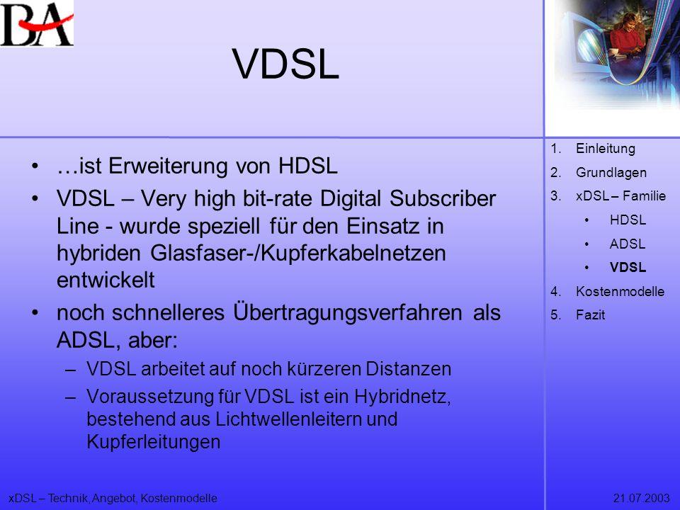 xDSL – Technik, Angebot, Kostenmodelle21.07.2003 VDSL …ist Erweiterung von HDSL VDSL – Very high bit-rate Digital Subscriber Line - wurde speziell für