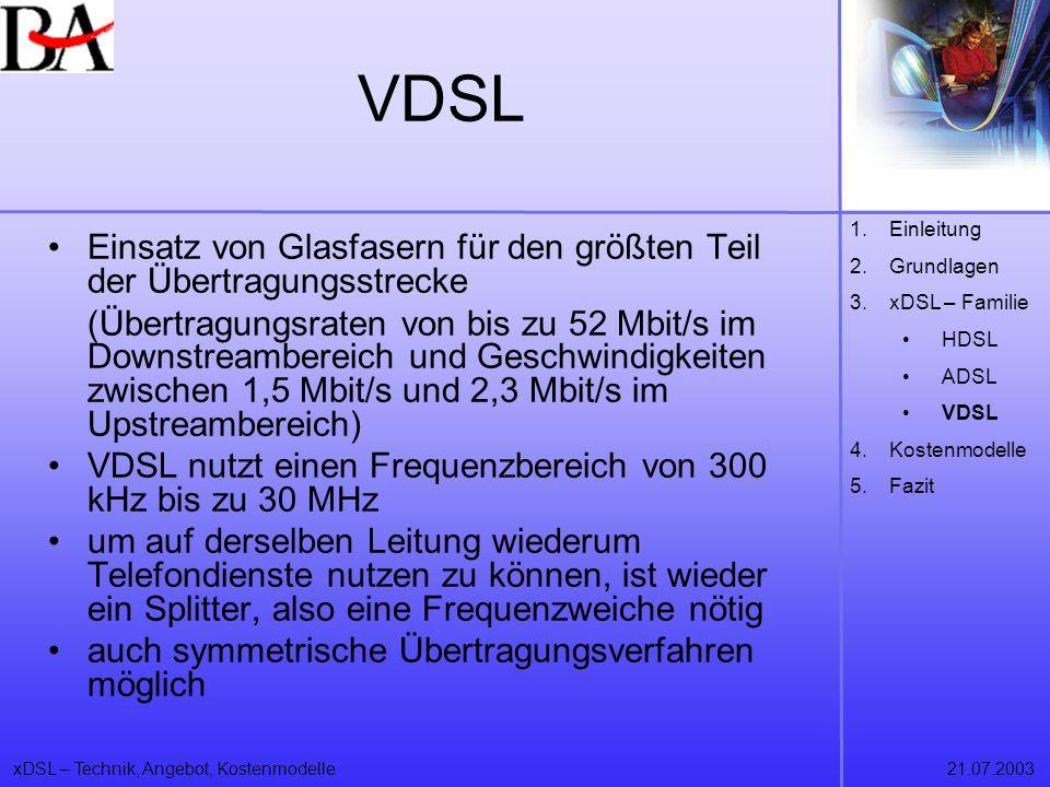 xDSL – Technik, Angebot, Kostenmodelle21.07.2003 VDSL Einsatz von Glasfasern für den größten Teil der Übertragungsstrecke (Übertragungsraten von bis z