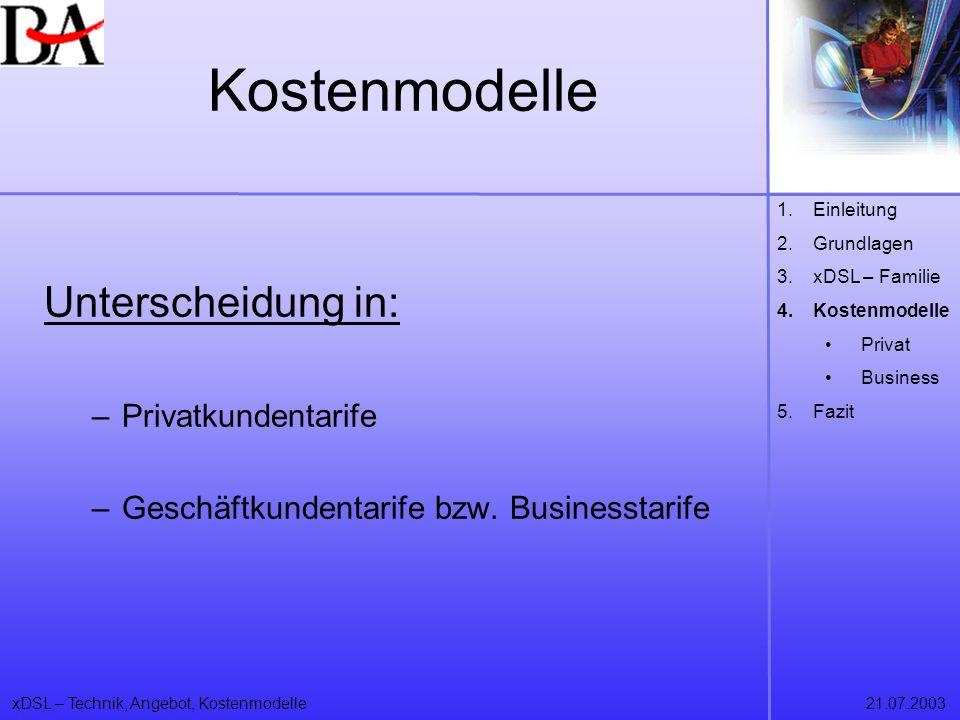 xDSL – Technik, Angebot, Kostenmodelle21.07.2003 Kostenmodelle Unterscheidung in: –Privatkundentarife –Geschäftkundentarife bzw. Businesstarife 1.Einl