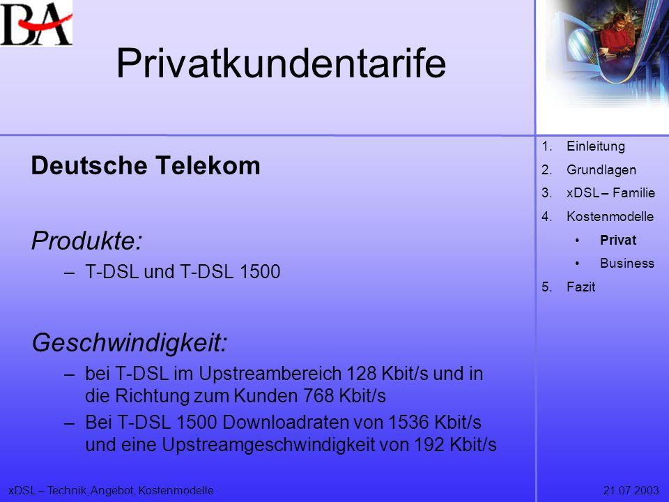 xDSL – Technik, Angebot, Kostenmodelle21.07.2003 Privatkundentarife Deutsche Telekom Produkte: –T-DSL und T-DSL 1500 Geschwindigkeit: –bei T-DSL im Up