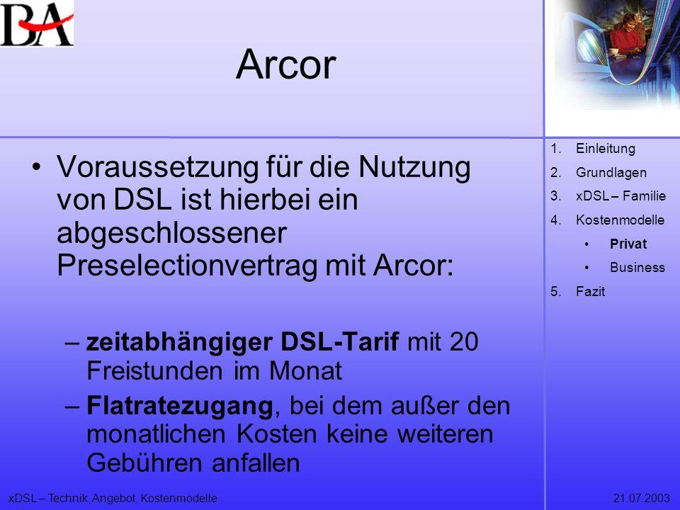 xDSL – Technik, Angebot, Kostenmodelle21.07.2003 Arcor Voraussetzung für die Nutzung von DSL ist hierbei ein abgeschlossener Preselectionvertrag mit A