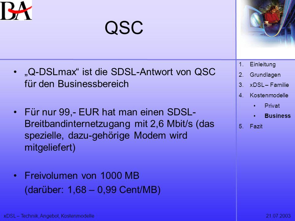 xDSL – Technik, Angebot, Kostenmodelle21.07.2003 QSC Q-DSLmax ist die SDSL-Antwort von QSC für den Businessbereich Für nur 99,- EUR hat man einen SDSL
