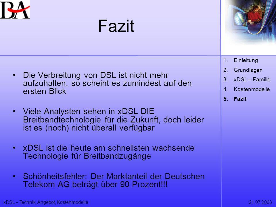 xDSL – Technik, Angebot, Kostenmodelle21.07.2003 Fazit Die Verbreitung von DSL ist nicht mehr aufzuhalten, so scheint es zumindest auf den ersten Blic