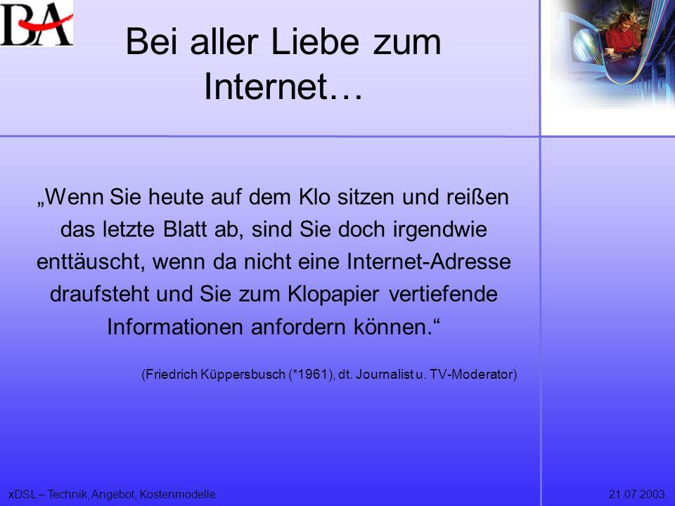 xDSL – Technik, Angebot, Kostenmodelle21.07.2003 Bei aller Liebe zum Internet… Wenn Sie heute auf dem Klo sitzen und reißen das letzte Blatt ab, sind