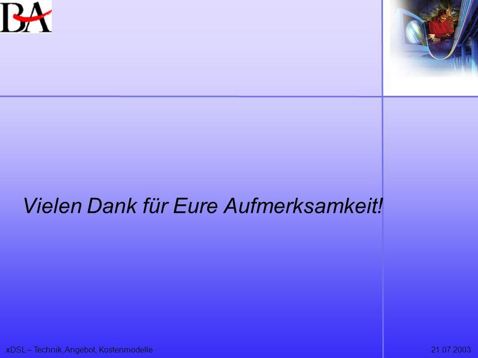 xDSL – Technik, Angebot, Kostenmodelle21.07.2003 Vielen Dank für Eure Aufmerksamkeit!