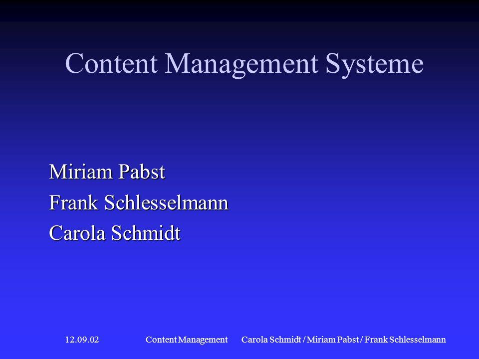 12.09.02 Content ManagementCarola Schmidt / Miriam Pabst / Frank Schlesselmann Content Management Systeme Miriam Pabst Frank Schlesselmann Carola Schmidt