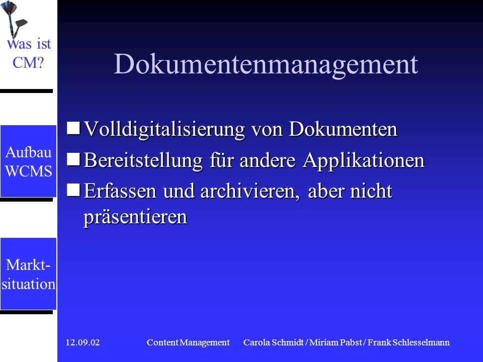 12.09.02 Content ManagementCarola Schmidt / Miriam Pabst / Frank Schlesselmann Dokumentenmanagement Volldigitalisierung von Dokumenten Volldigitalisierung von Dokumenten Bereitstellung für andere Applikationen Bereitstellung für andere Applikationen Erfassen und archivieren, aber nicht präsentieren Erfassen und archivieren, aber nicht präsentieren Was ist CM.