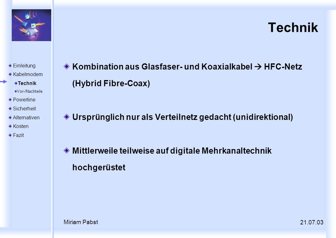 21.07.03 Miriam Pabst Technik Kombination aus Glasfaser- und Koaxialkabel HFC-Netz (Hybrid Fibre-Coax) Ursprünglich nur als Verteilnetz gedacht (unidi