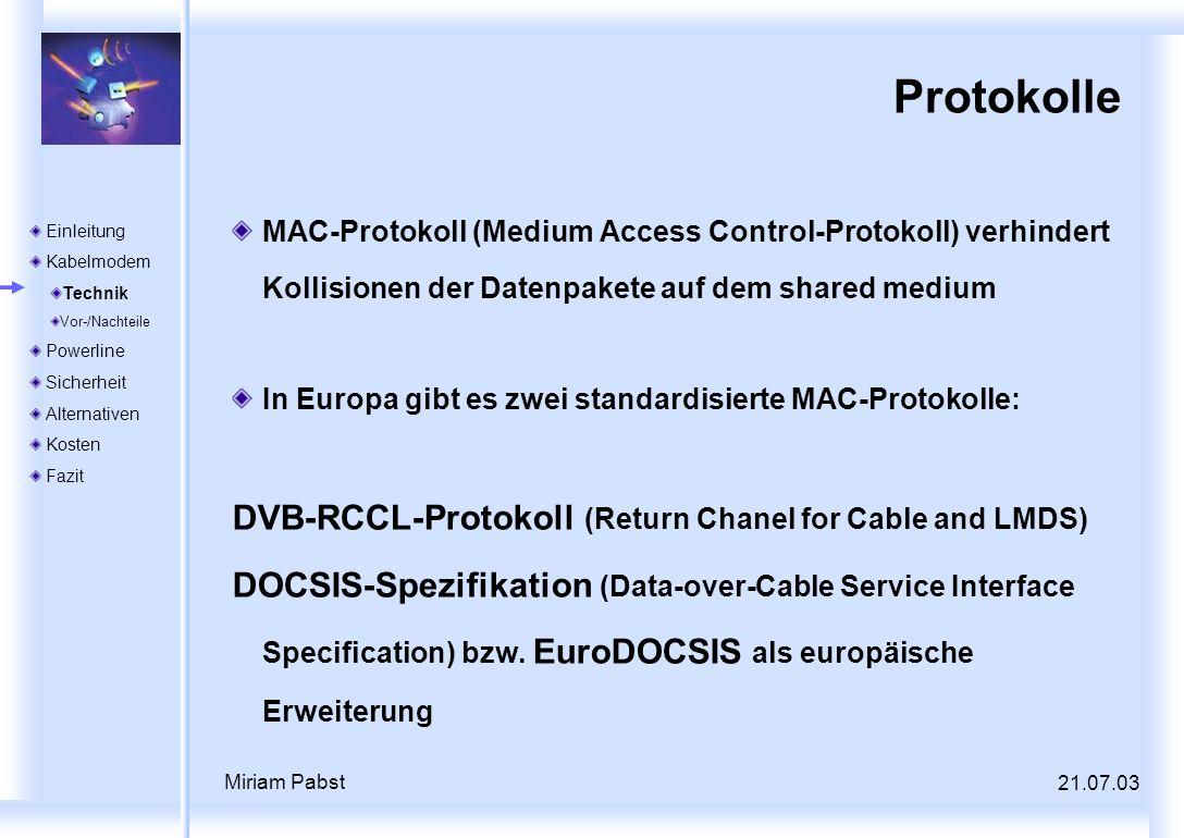 21.07.03 Miriam Pabst Protokolle MAC-Protokoll (Medium Access Control-Protokoll) verhindert Kollisionen der Datenpakete auf dem shared medium In Europ
