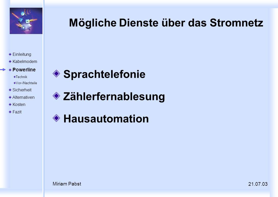 21.07.03 Miriam Pabst Mögliche Dienste über das Stromnetz Sprachtelefonie Zählerfernablesung Hausautomation Einleitung Kabelmodem Powerline Technik Vo