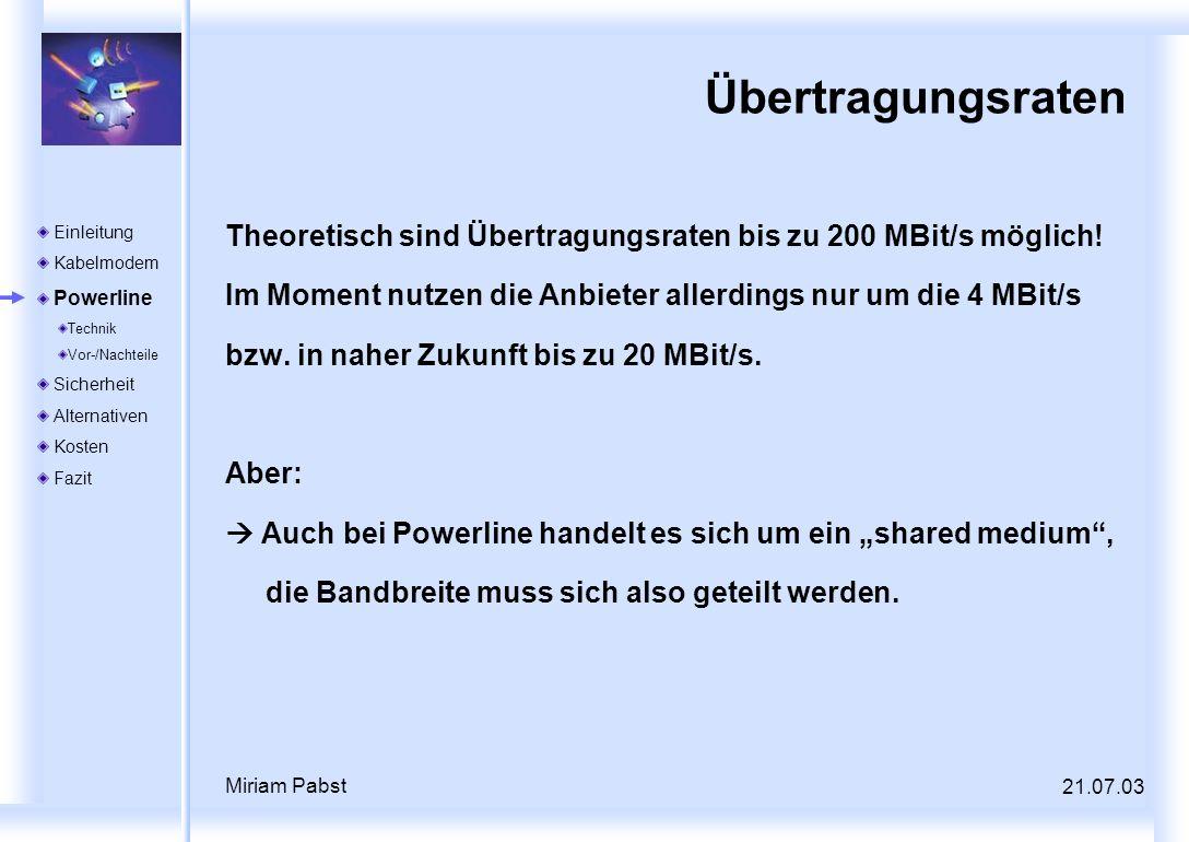 21.07.03 Miriam Pabst Übertragungsraten Theoretisch sind Übertragungsraten bis zu 200 MBit/s möglich! Im Moment nutzen die Anbieter allerdings nur um