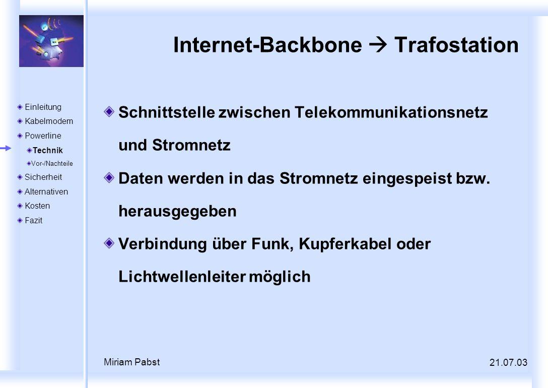 21.07.03 Miriam Pabst Internet-Backbone Trafostation Schnittstelle zwischen Telekommunikationsnetz und Stromnetz Daten werden in das Stromnetz eingesp