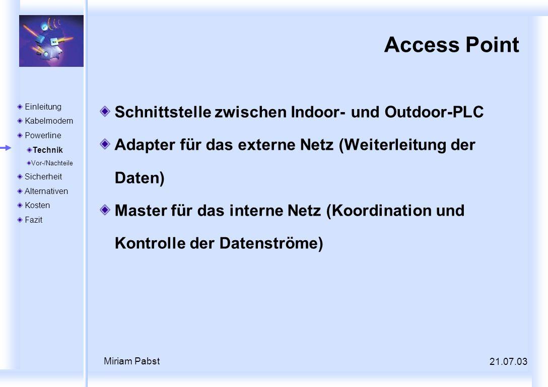 21.07.03 Miriam Pabst Access Point Schnittstelle zwischen Indoor- und Outdoor-PLC Adapter für das externe Netz (Weiterleitung der Daten) Master für da