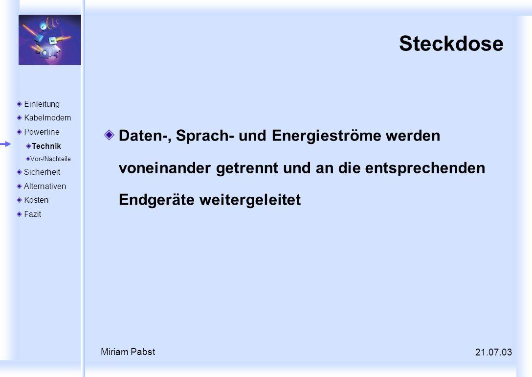 21.07.03 Miriam Pabst Steckdose Daten-, Sprach- und Energieströme werden voneinander getrennt und an die entsprechenden Endgeräte weitergeleitet Einle