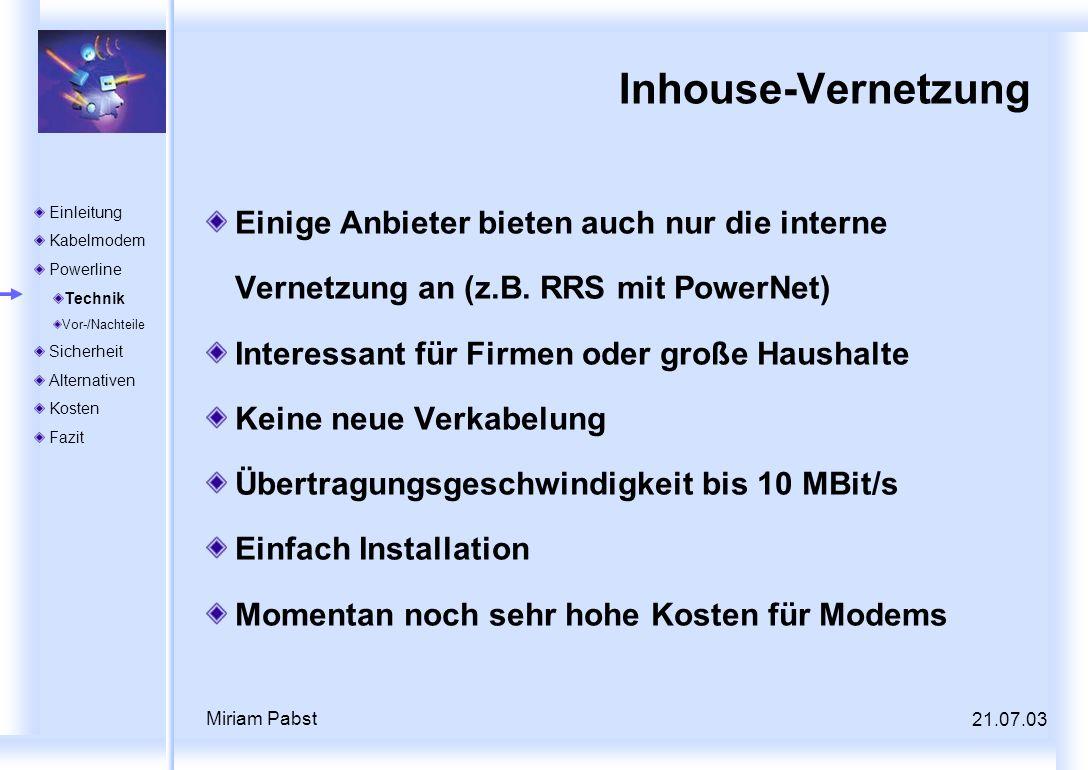 21.07.03 Miriam Pabst Inhouse-Vernetzung Einige Anbieter bieten auch nur die interne Vernetzung an (z.B. RRS mit PowerNet) Interessant für Firmen oder
