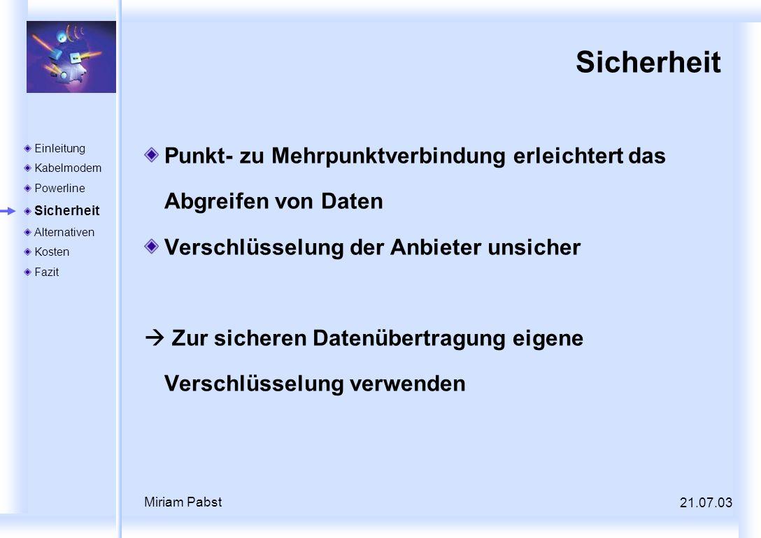 21.07.03 Miriam Pabst Sicherheit Punkt- zu Mehrpunktverbindung erleichtert das Abgreifen von Daten Verschlüsselung der Anbieter unsicher Zur sicheren