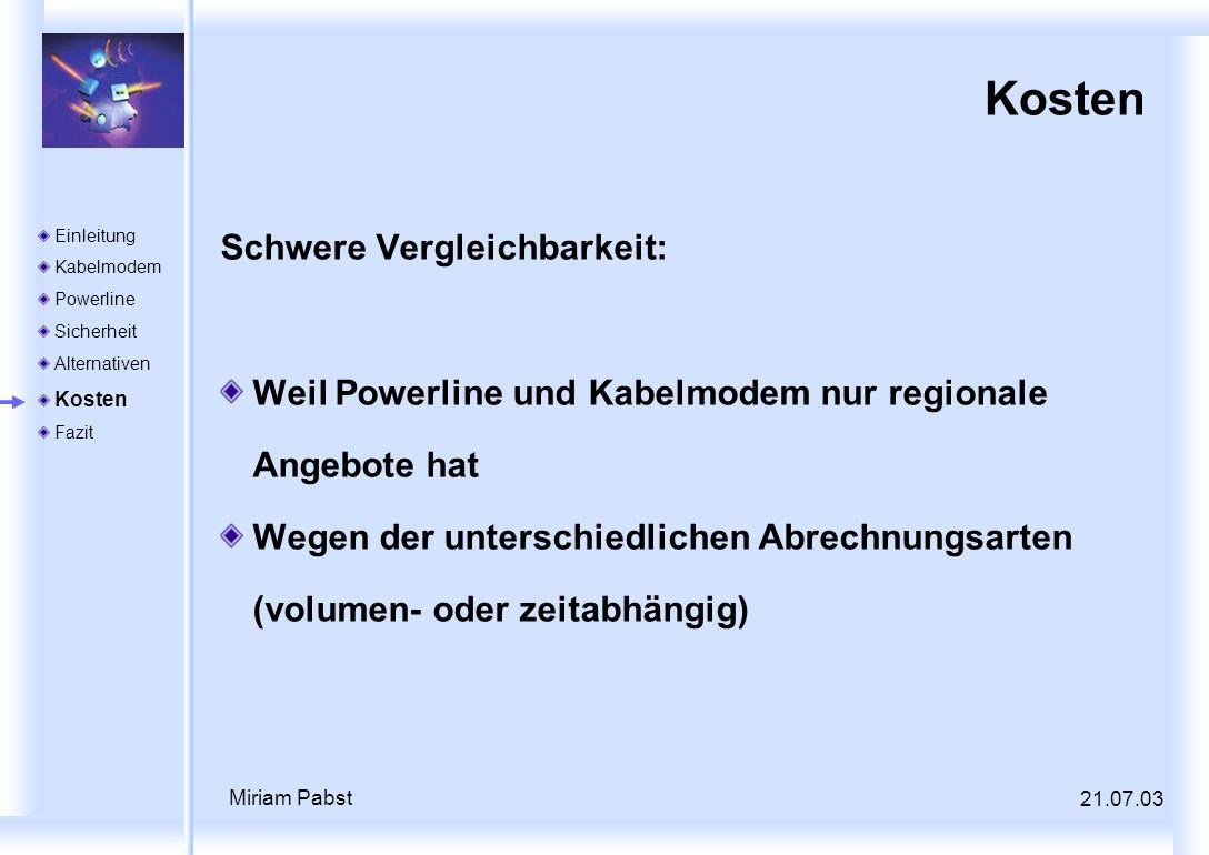 21.07.03 Miriam Pabst Kosten Schwere Vergleichbarkeit: Weil Powerline und Kabelmodem nur regionale Angebote hat Wegen der unterschiedlichen Abrechnung