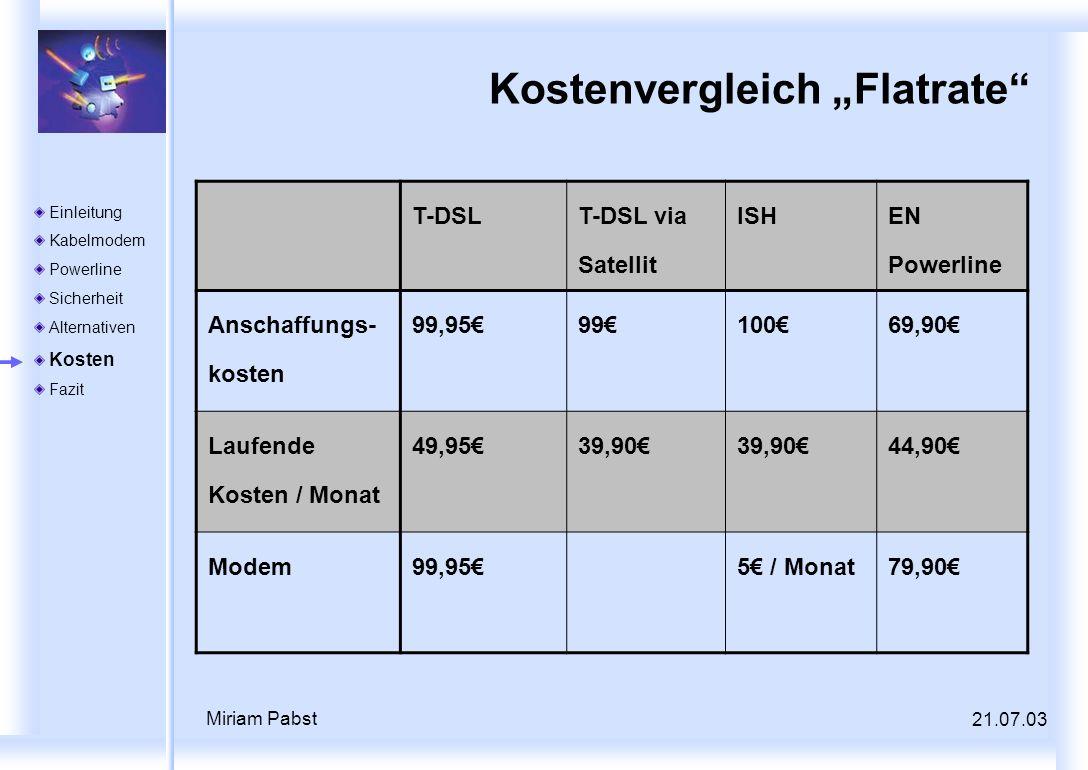21.07.03 Miriam Pabst Kostenvergleich Flatrate T-DSL T-DSL via Satellit ISH EN Powerline Anschaffungs- kosten 99,959910069,90 Laufende Kosten / Monat