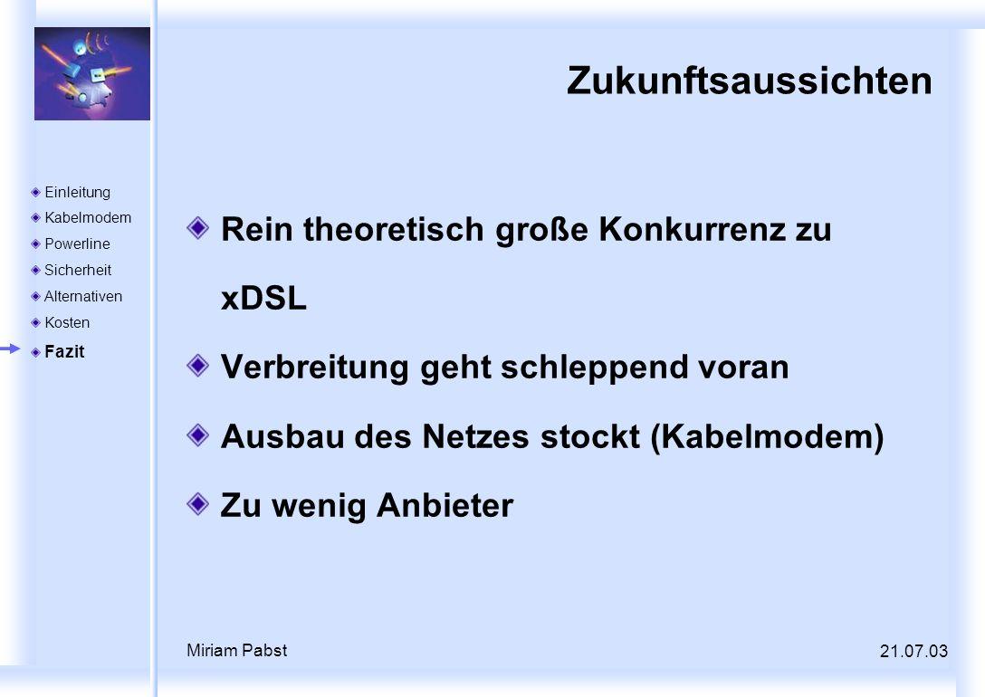 21.07.03 Miriam Pabst Zukunftsaussichten Rein theoretisch große Konkurrenz zu xDSL Verbreitung geht schleppend voran Ausbau des Netzes stockt (Kabelmo