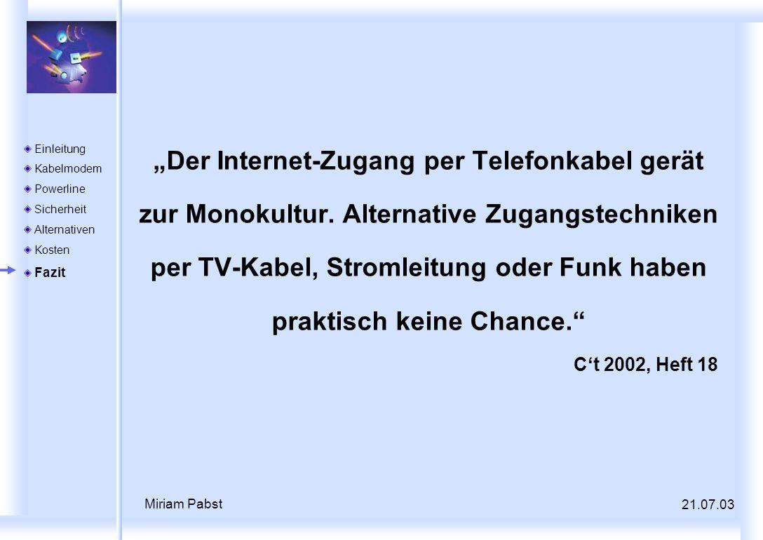 21.07.03 Miriam Pabst Der Internet-Zugang per Telefonkabel gerät zur Monokultur. Alternative Zugangstechniken per TV-Kabel, Stromleitung oder Funk hab