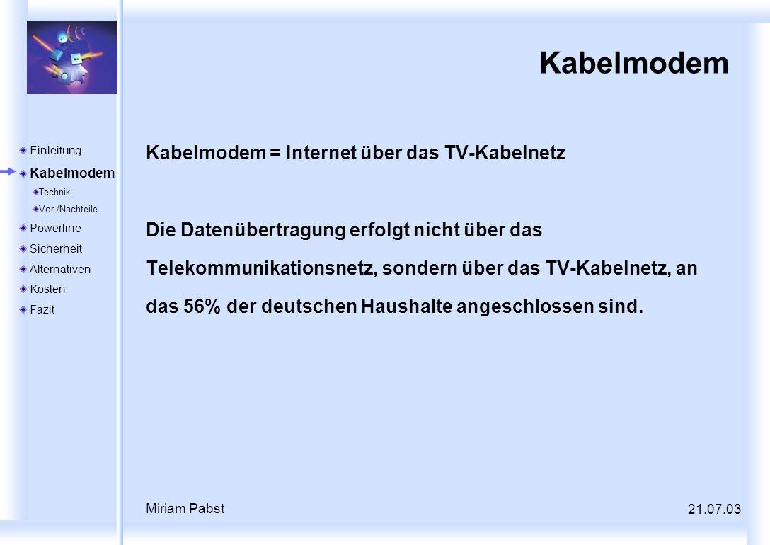 Miriam Pabst Kabelmodem Kabelmodem = Internet über das TV-Kabelnetz Die Datenübertragung erfolgt nicht über das Telekommunikationsnetz, sondern über d