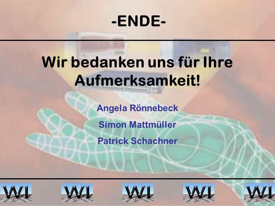 -ENDE- Wir bedanken uns für Ihre Aufmerksamkeit! Angela Rönnebeck Simon Mattmüller Patrick Schachner