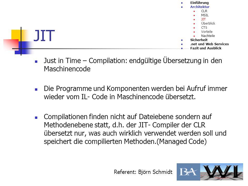 JIT Just in Time – Compilation: endgültige Übersetzung in den Maschinencode Die Programme und Komponenten werden bei Aufruf immer wieder vom IL- Code