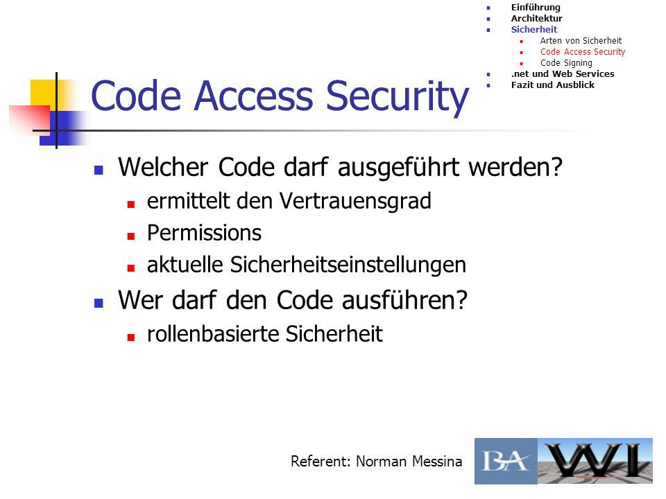 Code Access Security Welcher Code darf ausgeführt werden? ermittelt den Vertrauensgrad Permissions aktuelle Sicherheitseinstellungen Wer darf den Code