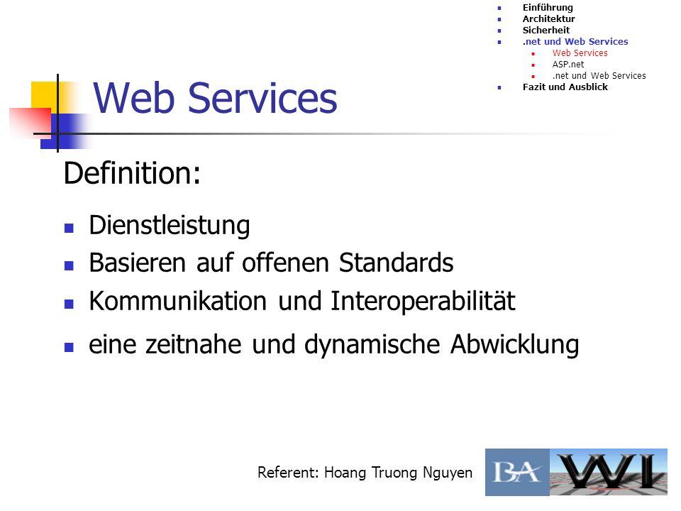 Web Services Einführung Architektur Sicherheit.net und Web Services Web Services ASP.net.net und Web Services Fazit und Ausblick Referent: Hoang Truon