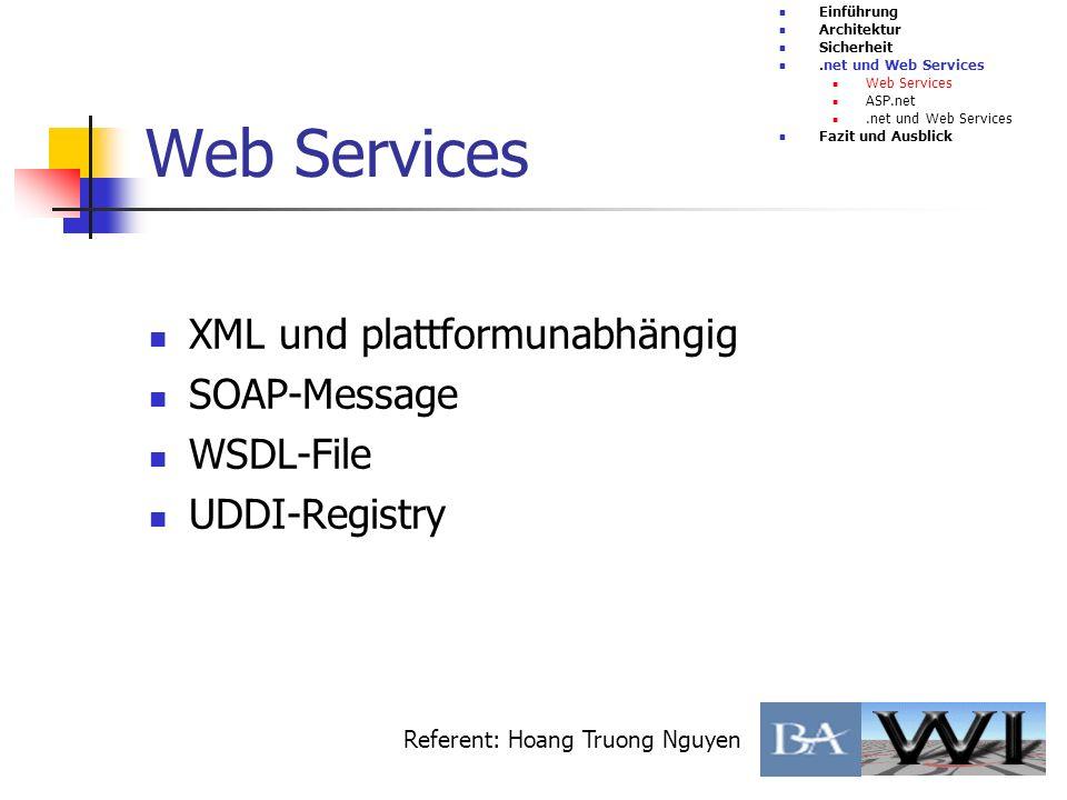 Web Services XML und plattformunabhängig SOAP-Message WSDL-File UDDI-Registry Einführung Architektur Sicherheit.net und Web Services Web Services ASP.