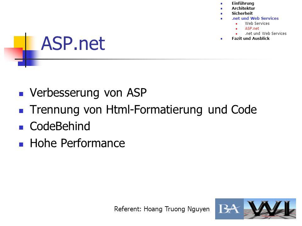 ASP.net Verbesserung von ASP Trennung von Html-Formatierung und Code CodeBehind Hohe Performance Einführung Architektur Sicherheit.net und Web Service