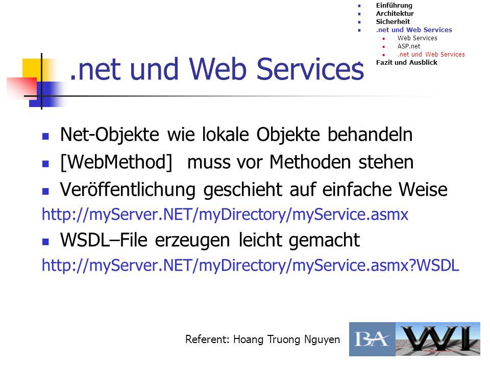 .net und Web Services Einführung Architektur Sicherheit.net und Web Services Web Services ASP.net.net und Web Services Fazit und Ausblick Referent: Ho