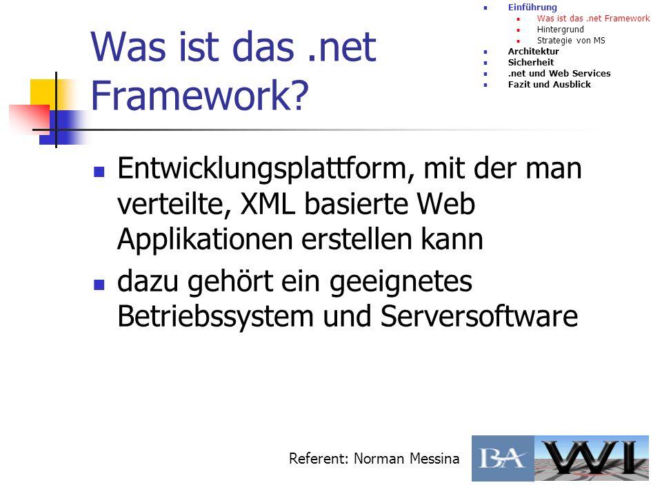 Was ist das.net Framework? Entwicklungsplattform, mit der man verteilte, XML basierte Web Applikationen erstellen kann dazu gehört ein geeignetes Betr