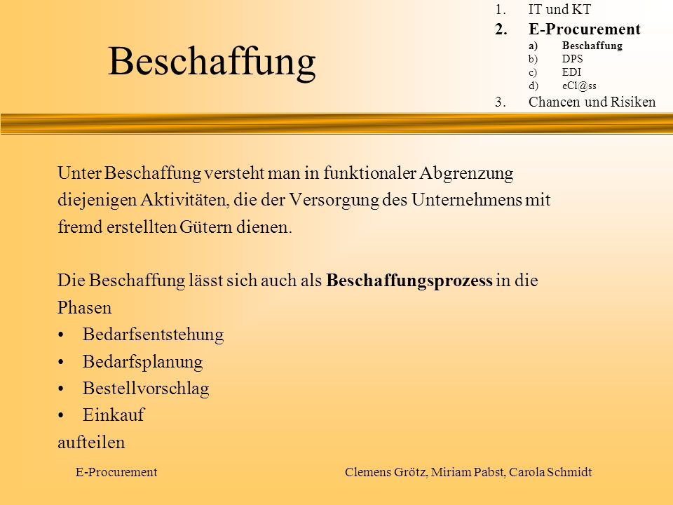 E-Procurement Clemens Grötz, Miriam Pabst, Carola Schmidt Beschaffung Unter Beschaffung versteht man in funktionaler Abgrenzung diejenigen Aktivitäten