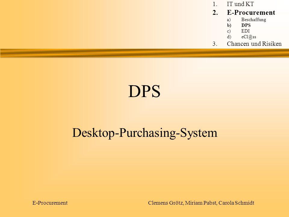 E-Procurement Clemens Grötz, Miriam Pabst, Carola Schmidt DPS Desktop-Purchasing-System 1.IT und KT 2.E-Procurement a)Beschaffung b)DPS c)EDI d)eCl@ss