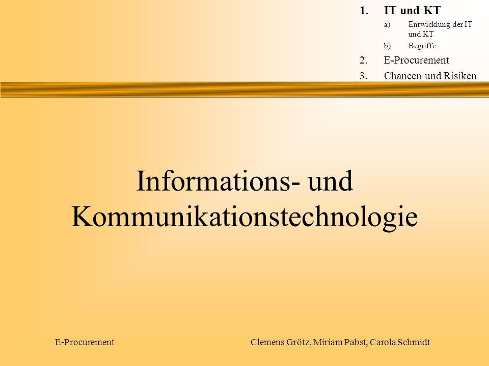 E-Procurement Clemens Grötz, Miriam Pabst, Carola Schmidt Informations- und Kommunikationstechnologie 1.IT und KT a)Entwicklung der IT und KT b)Begrif